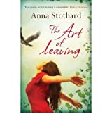 [(The Art of Leaving)] [ By (author) Anna Stothard ] [July, 2014]