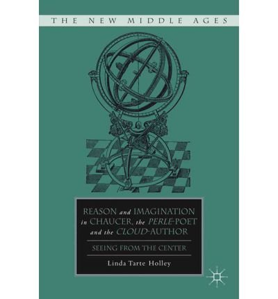 [(Reason and Imagination in Chaucer, the Perle-poet, and the Cloud-author: Seeing from the Center)] [Author: Linda Tarte Holley] published on (September, 2011)