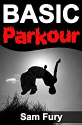 Basic Parkour: Basic Parkour and Freerunning Handbook (Survival Fitness Series) by Sam Fury (2014-06-19)