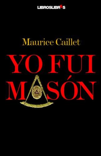Yo Fui Masón por Maurice Caillet
