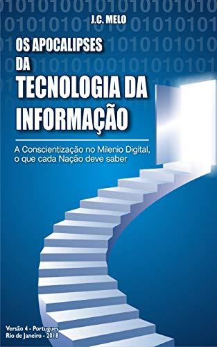 Os Apocalipses da Tecnologia da Informação: A conscientização no Milenio Digital, o que cada Nação deve saber (Portuguese Edition)