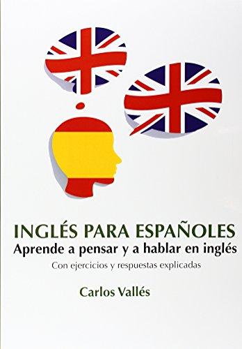 ingles-para-espanoles-aprende-a-pensar-y-a-hablar-en-ingles-con-ejercicios-y-respuestas-explicadas