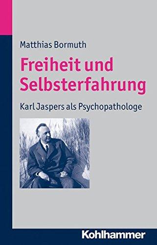 Freiheit und Selbsterfahrung: Karl Jaspers als Psychopathologe
