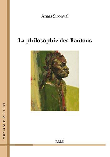 La philosophie des Bantous: Essai philosophique par Anaïs Sironval
