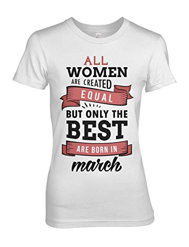 All Women Are Created Equal But Only The Best Are Born In March Geburtstag Damen T-Shirt Weiß