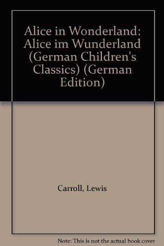 Alice in Wonderland: Alice im Wunderland (German Children's Classics S., Band 4)