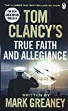 Tom Clancy's True Faith and Allegiance: INSPIRATION FOR THE THRILLING AMAZON PRIME SERIES JACK RYAN: A Jack Ryan Novel