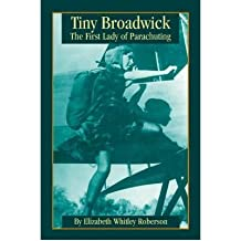 { TINY BROADWICK: THE FIRST LADY OF PARACHUTING } By Roberson, Elizabeth Whitley ( Author ) [ May - 2001 ] [ Paperback ]