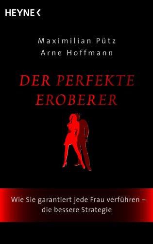 Read Pdf Der Perfekte Eroberer Wie Sie Garantiert Jede Frau Verfuhren Die Bessere Strategie Online Andrekelley