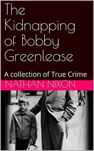 The Kidnapping of Bobby Greenlease: A collection of True Crime book cover