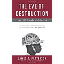 The Eve of Destruction: How 1965 Transformed America by James T. Patterson (2014-12-25)