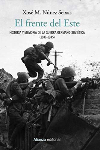 El frente del Este (Alianza Ensayo) por Xosé M. Núñez Seixas