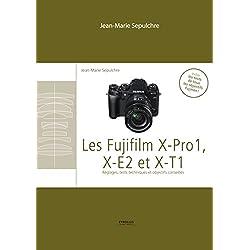 Les Fujifilm X-Pro1, X-E2 et XT1: Réglages, tests techniques et objectifs conseillés - Inclus les tests de tous les objectifs Fujinon
