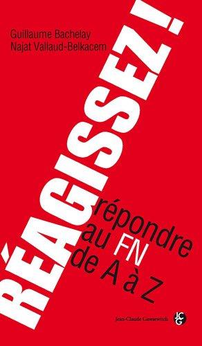 Réagissez ! : Répondre au FN de A à Z