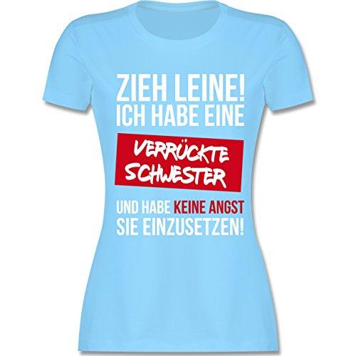 Shirtracer Schwester & Tante - Zieh Leine Ich Habe eine Verrückte Schwester - Damen T-Shirt Rundhals Hellblau