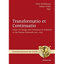 Transformatio et Continuatio: Forms of Change and Constancy of Antiquity in the Iberian Peninsula 500-1500 (Transformationen der Antike, Band 43)