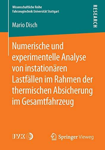 Numerische und experimentelle Analyse von instationären Lastfällen im Rahmen der thermischen Absicherung im Gesamtfahrzeug (Wissenschaftliche Reihe Fahrzeugtechnik Universität Stuttgart) -