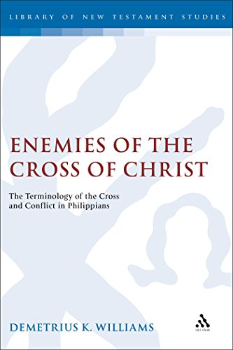 Enemies of the Cross of Christ: A Rhetorical Analysis of the Terminology of the Cross and Conflict in Philippians (Journal for the Study of the New Testament Supplement S.) por Demetrius Williams