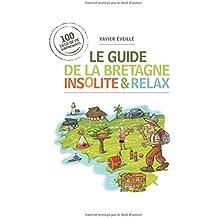 Le guide de la Bretagne insolite et relax: 100 lieux de vie surprenants