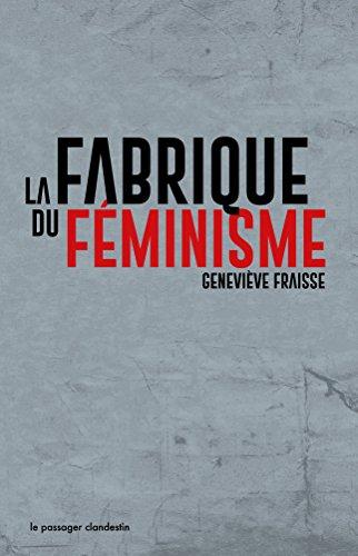 La fabrique du féminisme par Geneviève Fraisse