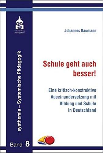 Schule geht auch besser!: Eine kritisch-konstruktive Auseinandersetzung mit Bildung und Schule in Deutschland (systhemia - Systemische Pädagogik)