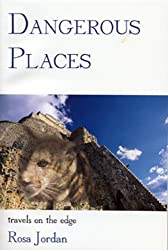 Dangerous Places Travels on the Edge by Rosa Jordan (1996-08-02)