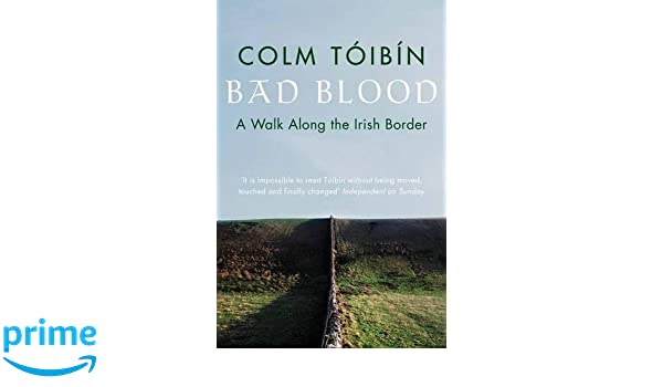 Bad Blood: A Walk Along The Irish Border: Amazon.de: Colm Toibin:  Fremdsprachige Bücher