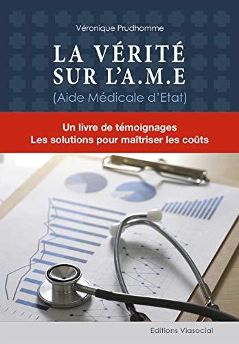 La Verite Sur L Ame Aide Medicale D Etat Un Livre De Temoignages Les Solutions Pour Maitriser Les Couts
