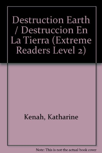 Destruction Earth/Destruccion En La Tierra (Extreme Readers Level 2) por Katharine Kenah
