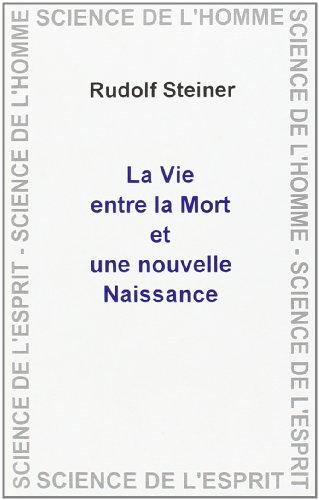 La vie entre la mort et une nouvelle naissance en relation avec les réalités cosmiques par Rudolf Steiner