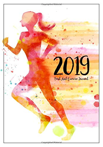 Food And Exercise Journal 2019: A Year - 365 Daily - 52 Week 2019 Planner Daily Weekly And Monthly Food Exercise & Fitness Diet Journal Diary For ... Design (Food Exercise & Fitness Diet Diary)