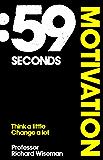 59 Seconds: Motivation: Think A Little, Change A Lot