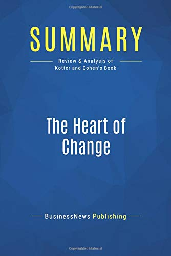 Summary: The Heart of Change: Review and Analysis of Kotter and Cohen's Book par BusinessNews Publishing