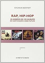 Rap, Hip-Hop : Trente années en 150 albums, de Kurtis Blow à Odd Future de Sylvain Bertot ( 14 novembre 2013 )