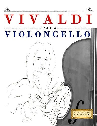 Vivaldi para Violoncello: 10 Piezas Fáciles para Violoncello Libro para Principiantes por E. C. Masterworks