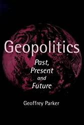 Geopolitics: Past, Present and Future by Geoffrey Parker (1998-09-04)