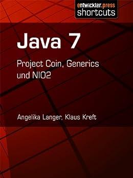 Java 7 - Project Coin, Generics und NIO2 (German Edition) by [Kreft, Klaus, Langer, Angelika]