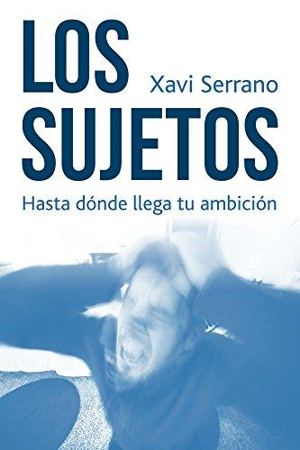 Los Sujetos: Hasta dónde llega tu ambición por Xavi Serrano