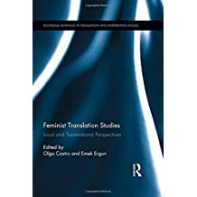 Feminist Translation Studies: Local and Transnational Perspectives (Routledge Advances in Translation and Interpreting Studies)