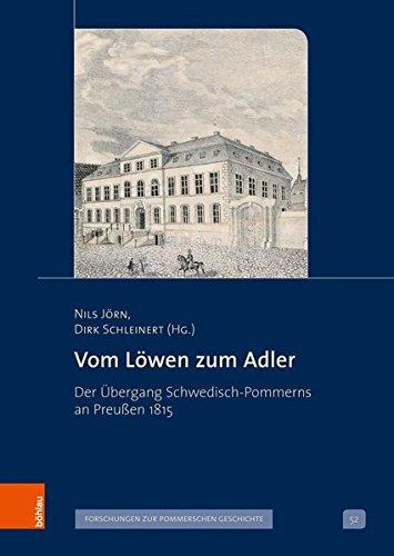 Vom Löwen zum Adler: Der Übergang Schwedisch-Pommerns an Preußen 1815 (Veröffentlichungen der Historischen Kommission für Pommern, Band 52)