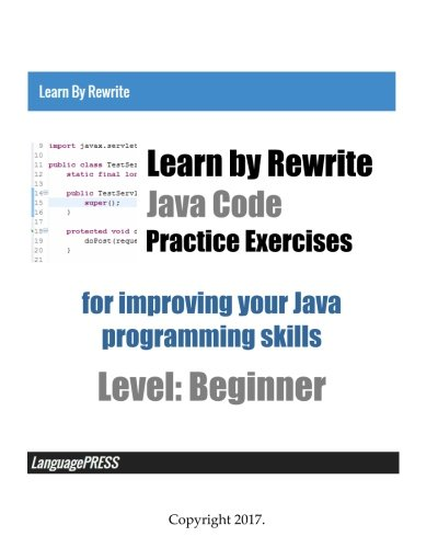 Learn by Rewrite Java Code Practice Exercises for Improving Your Java Programming Skills: Level: Beginner