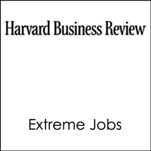 HBR: Extreme Jobs: The Dangerous Allure of the 70-Hour Workweek -