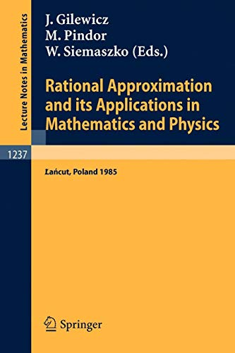 Rational Approximation and its Applications in Mathematics and Physics: Proceedings, Lancut 1985 (Lecture Notes in Mathematics (1237), Band 1237)