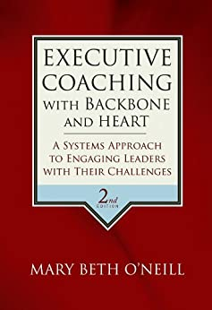 Executive Coaching with Backbone and Heart: A Systems Approach to Engaging Leaders with Their Challenges par [O'Neill, Mary Beth A.]