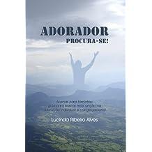 Adorador procura-se !: Apenas para famintos: guia para buscar mais unção na adoração individual e congregacional.
