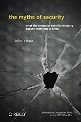 The Myths of Security: What the Computer Security Industry Doesn't Want You to Know by John Viega (2009-06-29)