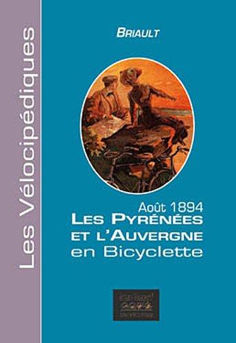 Les Pyrénées et l'Auvergne en bicyclette : Août 1894 par Briault