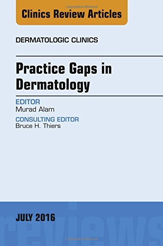 Practice Gaps in Dermatology, An Issue of Dermatologic Clinics, 1e (The Clinics: Internal Medicine) by Murad Alam MD (2016-07-20)