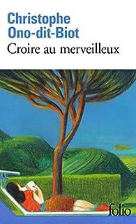 Croire au merveilleux par Christophe Ono-dit-Biot