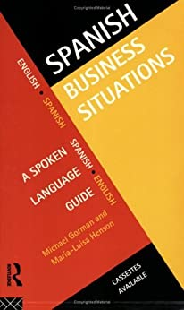 Spanish Business Situations: A Spoken Language Guide (Languages for Business) by [Gorman, Michael, Henson, Maria-Luisa]